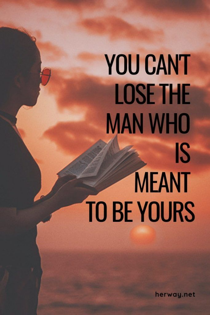You Can't Lose The Man Who Is Meant To Be Yours