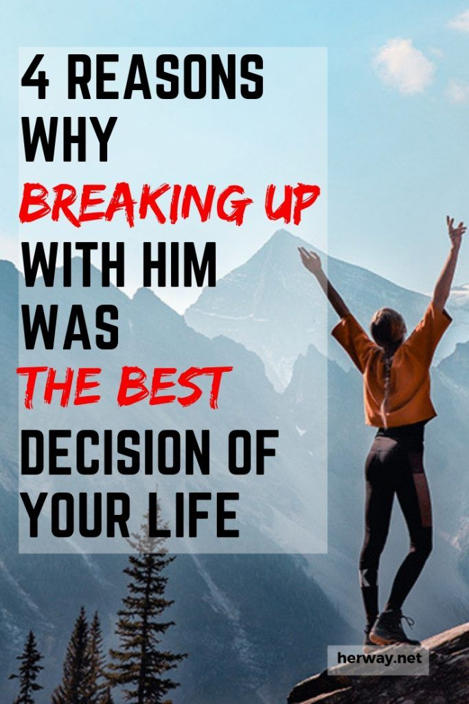 4 Reasons Why Breaking Up With Him Was The Best Decision Of Your Life
