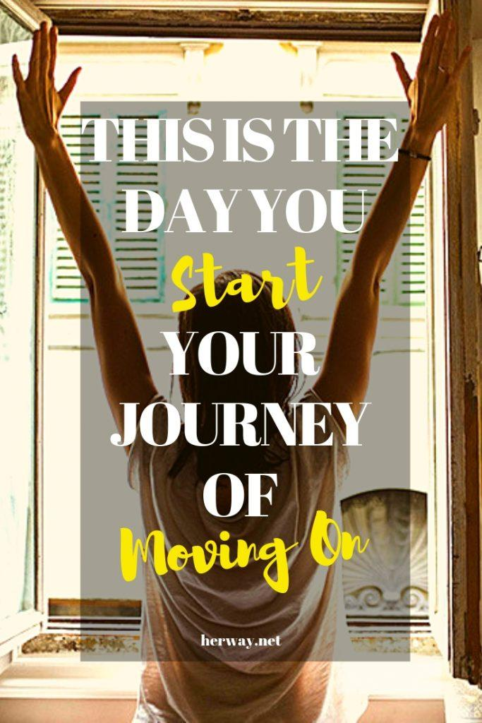 This Is The Day You Start Your Journey Of Moving On