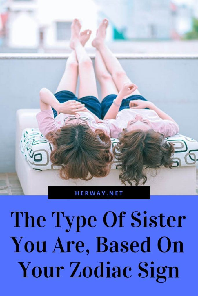 The Type Of Sister You Are, Based On Your Zodiac Sign