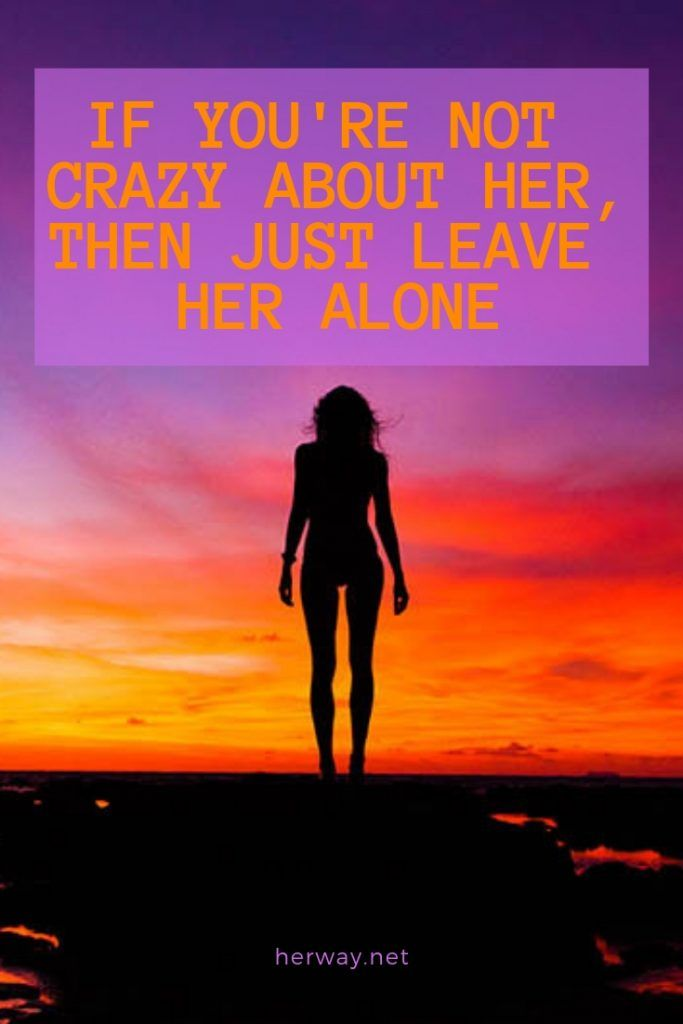 If You're Not Crazy About Her, Then Just Leave Her Alone
