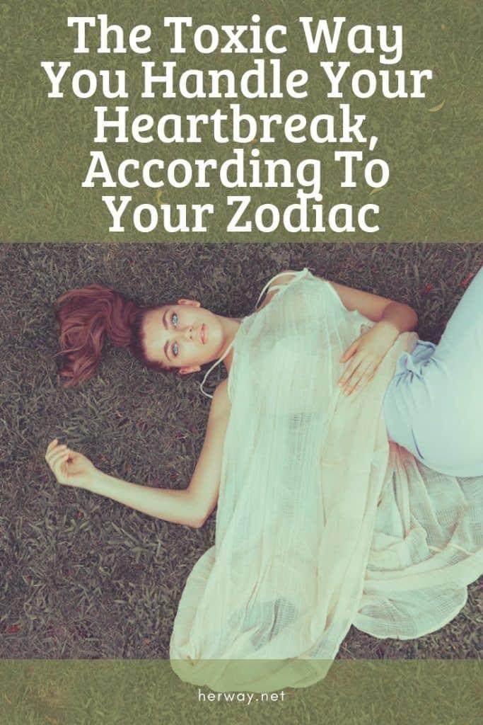 The Toxic Way You Handle Your Heartbreak, According To Your Zodiac