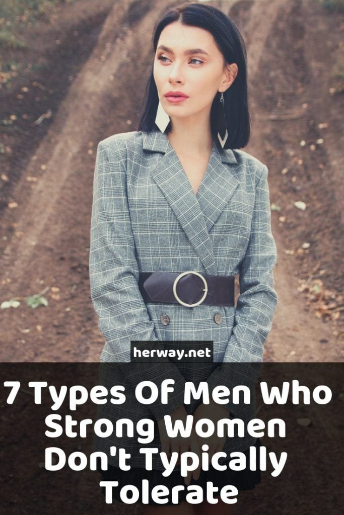 7 Types Of Men Who Strong Women Don't Typically Tolerate