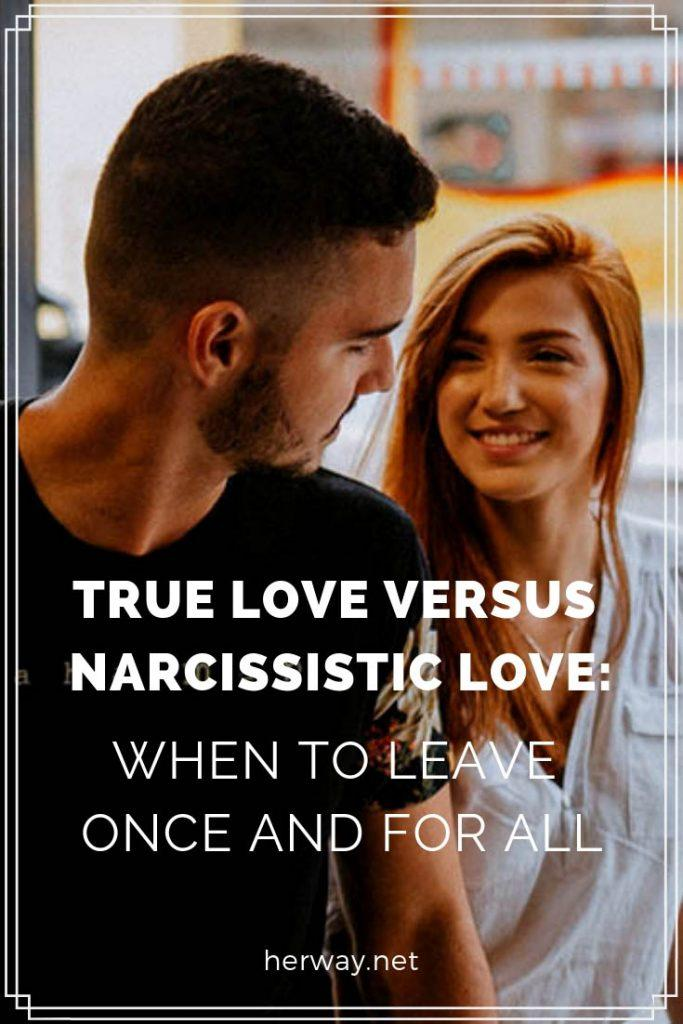 True Love Versus Narcissistic Love: When To Leave Once And For All