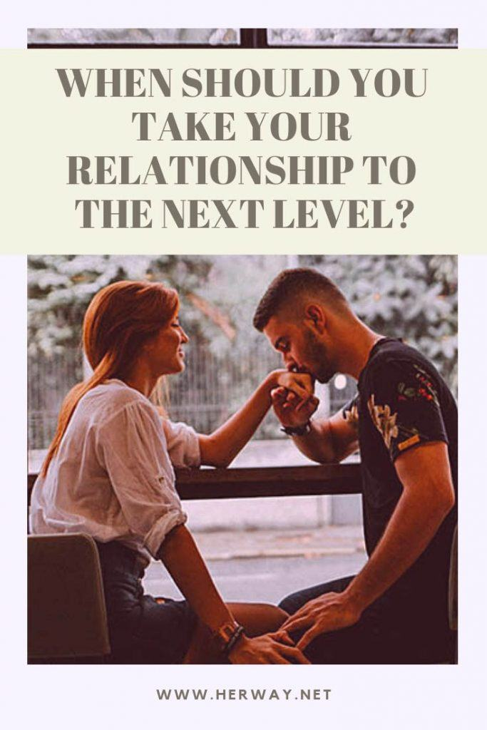 When Should You Take Your Relationship To The Next Level?