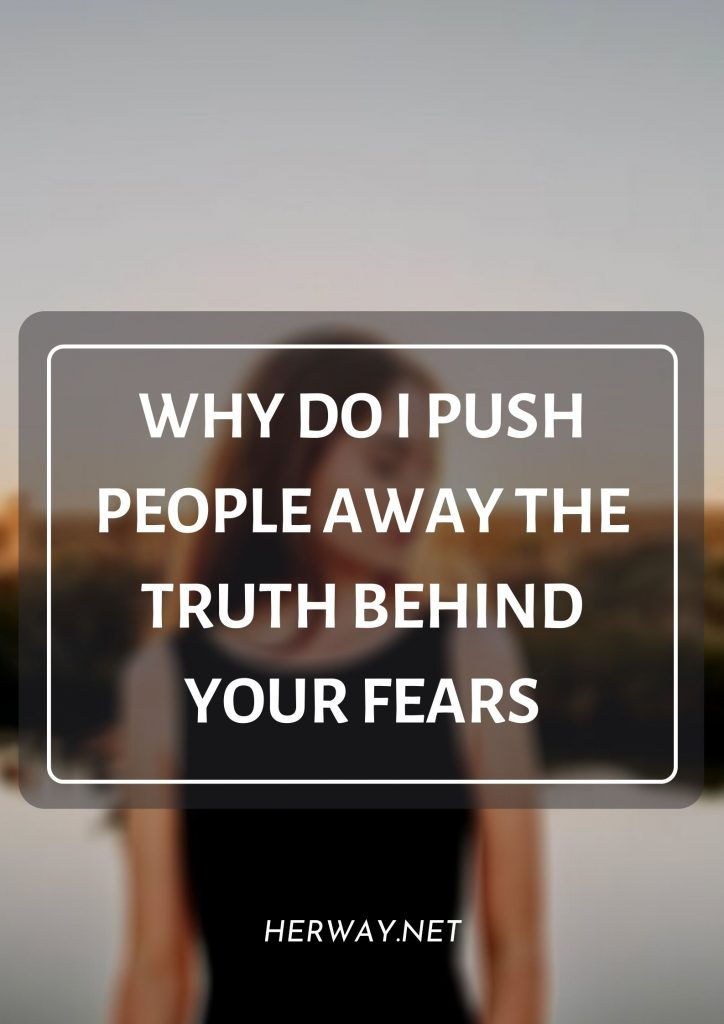 Why Do I Push People Away The Truth Behind Your Fears