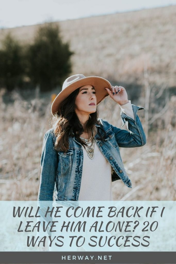 Will He Come Back If I Leave Him Alone? 20 Ways To Success