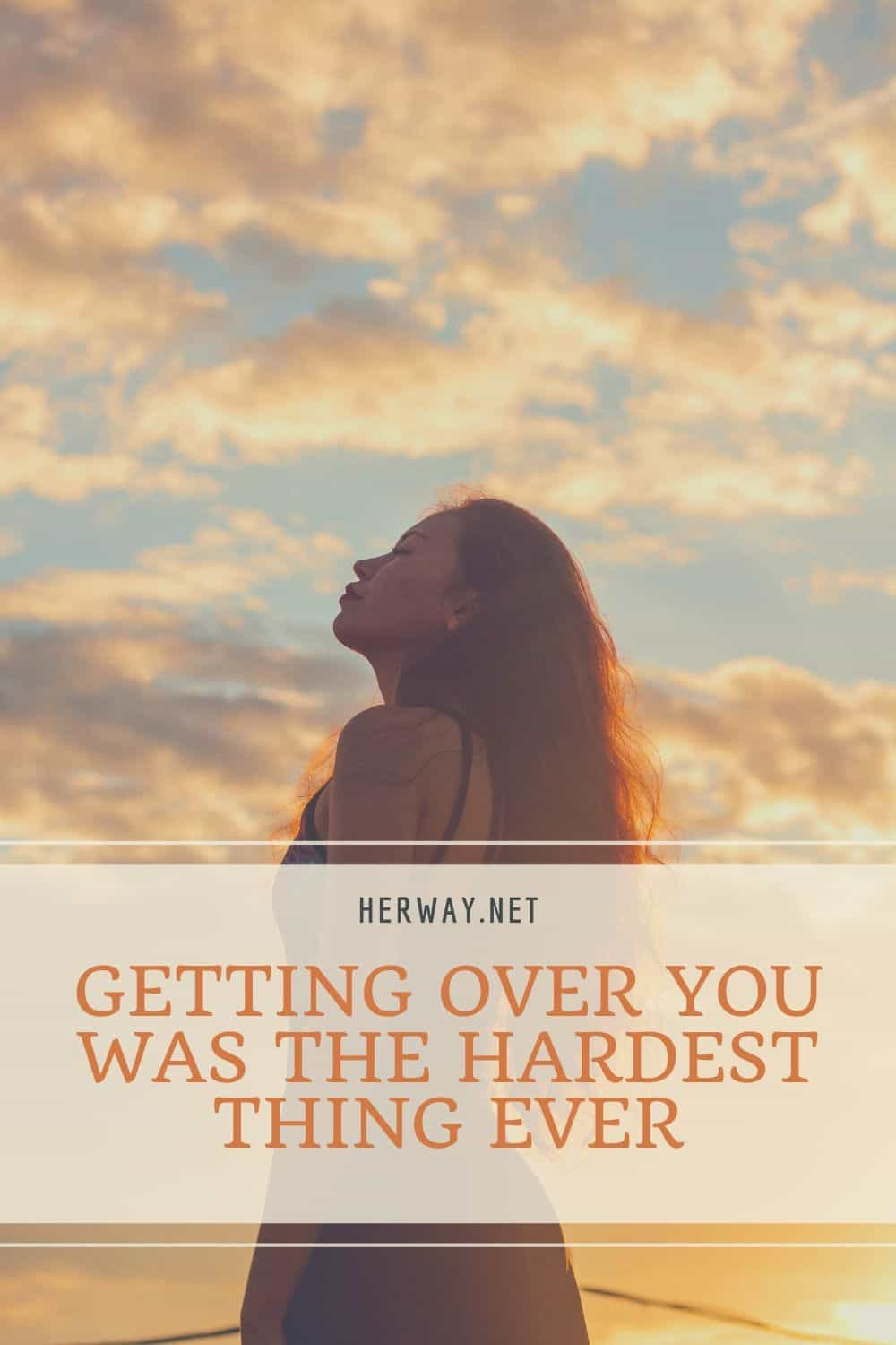 GETTING OVER YOU WAS THE HARDEST THING EVER