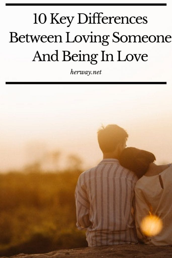 10 Key Differences Between Loving Someone And Being In Love