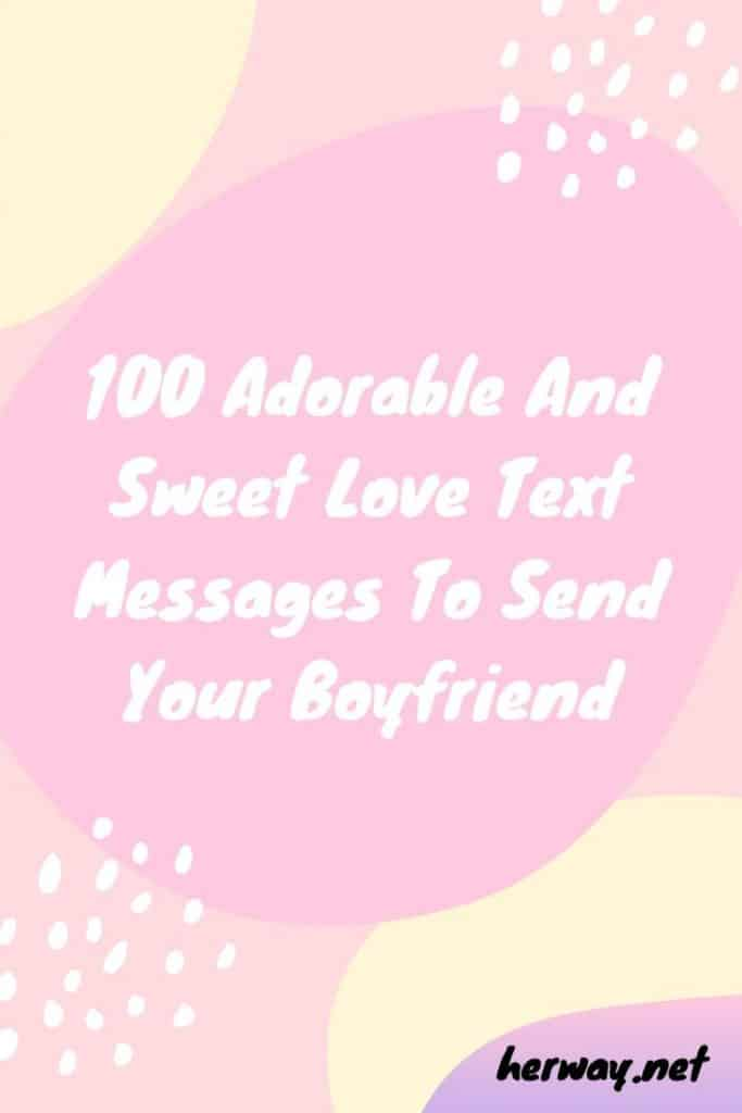 100 Adorable And Sweet Love Text Messages To Send Your Boyfriend