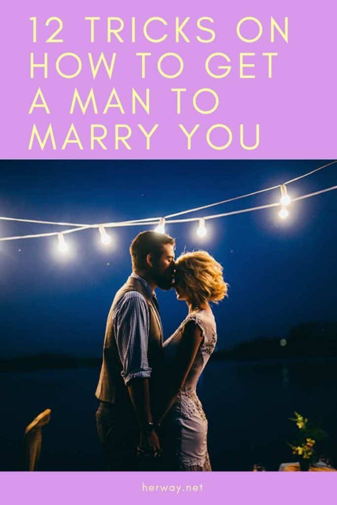 12 Tricks On How To Get A Man To Marry You