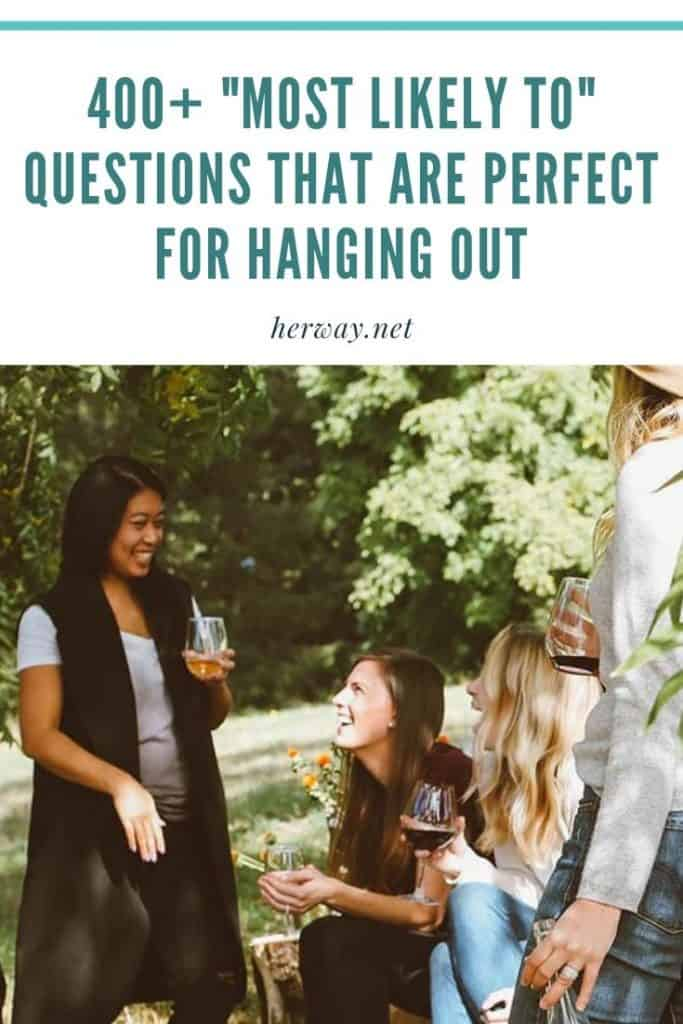 400+ Most Likely To Questions That Are Perfect For Hanging Out