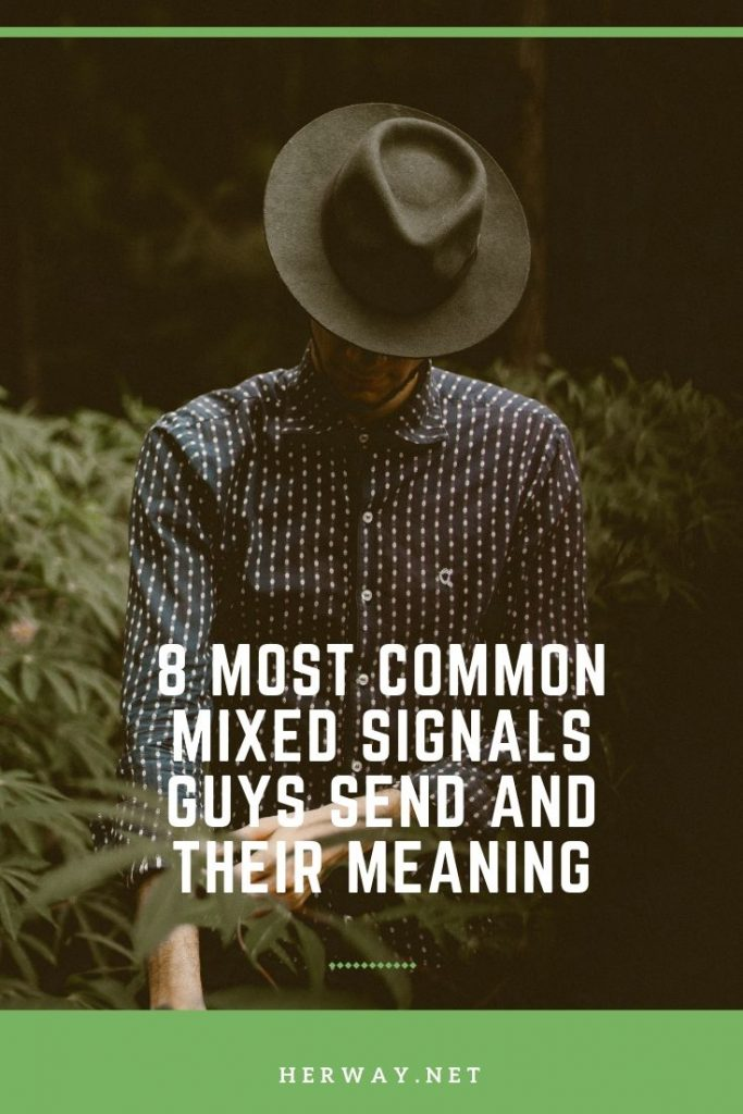 8 Most Common Mixed Signals Guys Send And Their Meaning