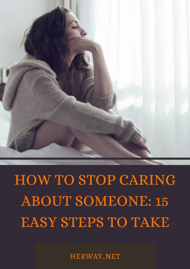 How To Stop Caring About Someone: 15 Easy Steps To Take