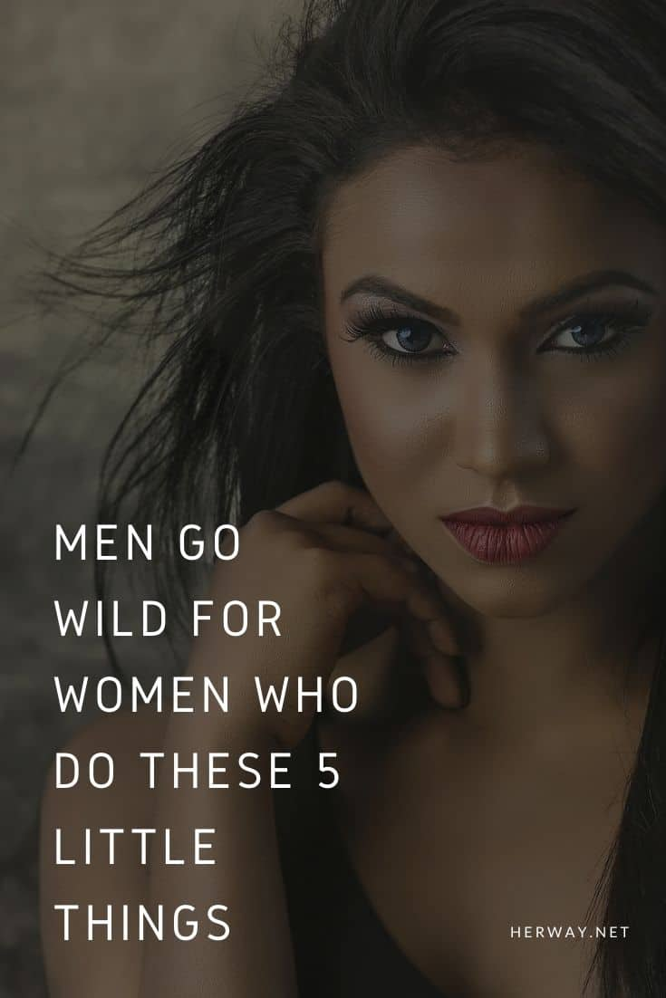 Men Go Wild For Women Who Do These 5 Little Things