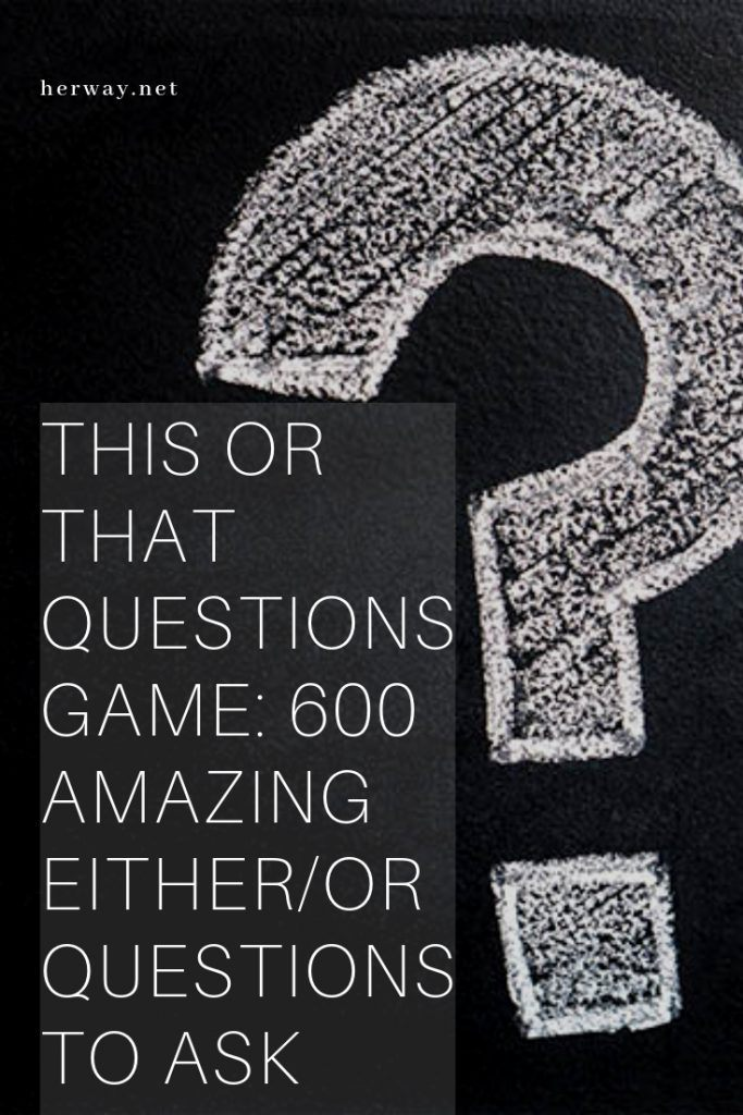 This Or That Questions Game: 600 Amazing Either/Or Questions To Ask