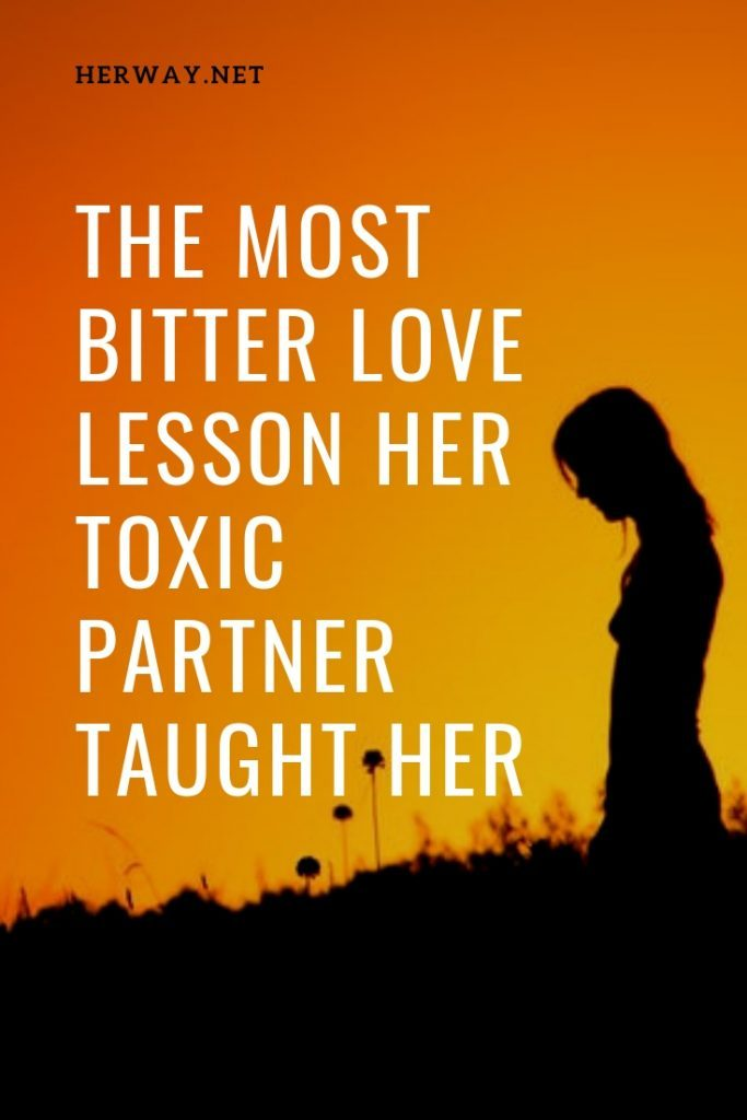 The Most Bitter Love Lesson Her Toxic Partner Taught Her
