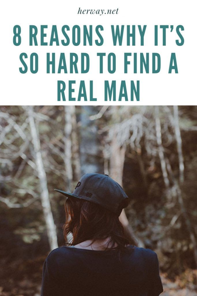 8 Reasons Why It's So Hard To Find A Real Man