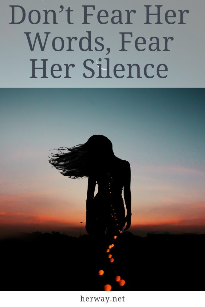 Don't Fear Her Words, Fear Her Silence