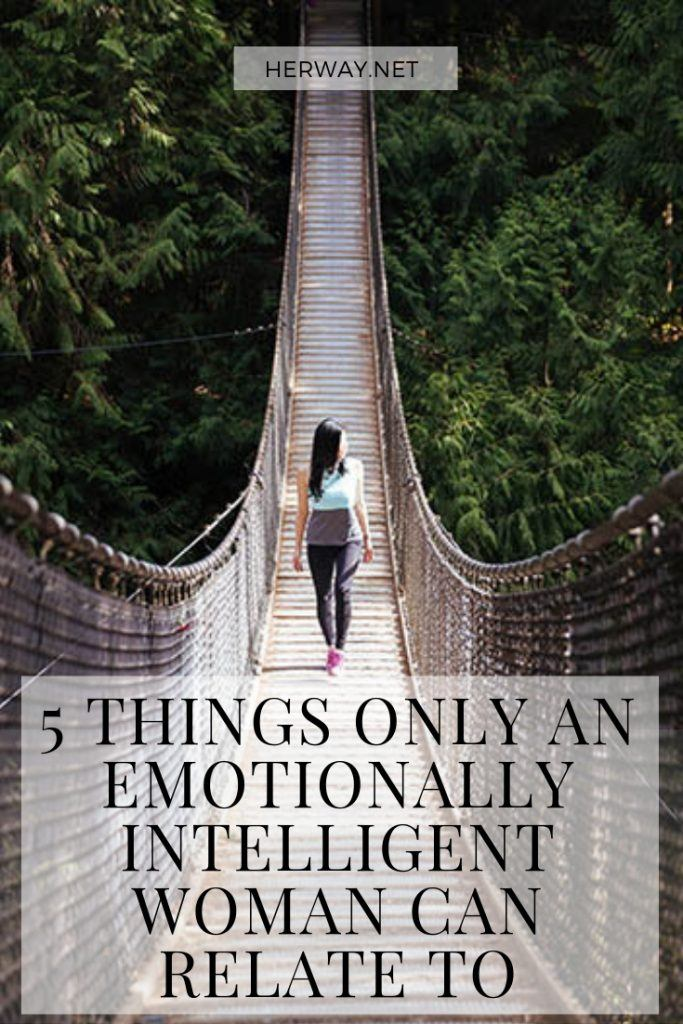 5 Things Only An Emotionally Intelligent Woman Can Relate To