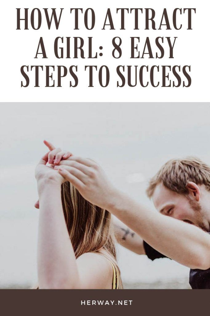 How To Attract A Girl: 8 Easy Steps To Success