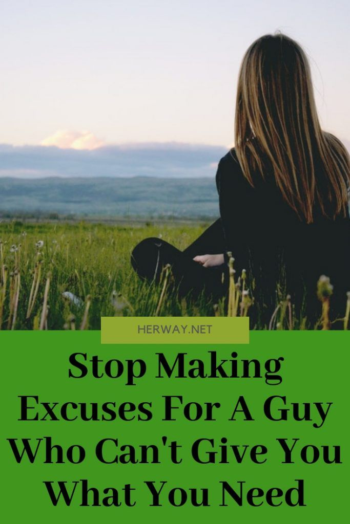 Stop Making Excuses For A Guy Who Can't Give You What You Need