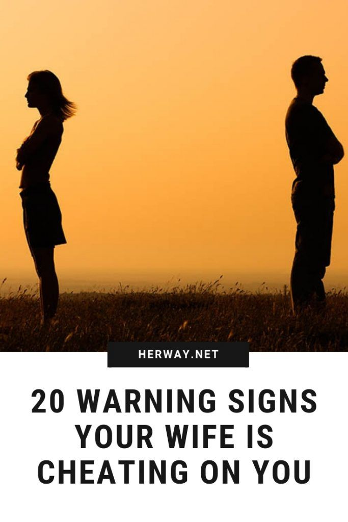 20 Warning Signs Your Wife Is Cheating On You