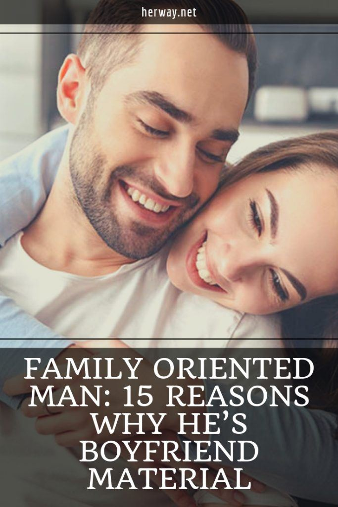 Family Oriented Man: 15 Reasons Why He's Boyfriend Material