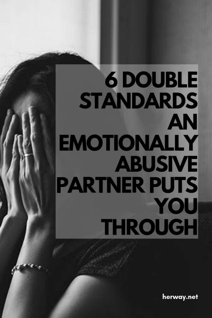 6 Double Standards An Emotionally Abusive Partner Puts You Through