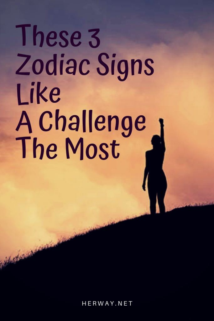 These 3 Zodiac Signs Like A Challenge The Most