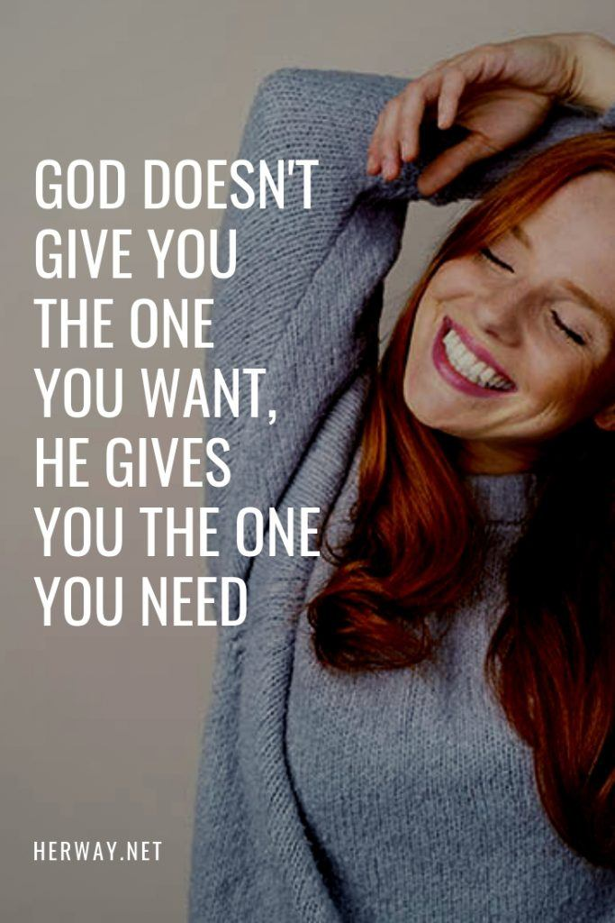 God Doesn't Give You The One You Want, He Gives You The One You Need