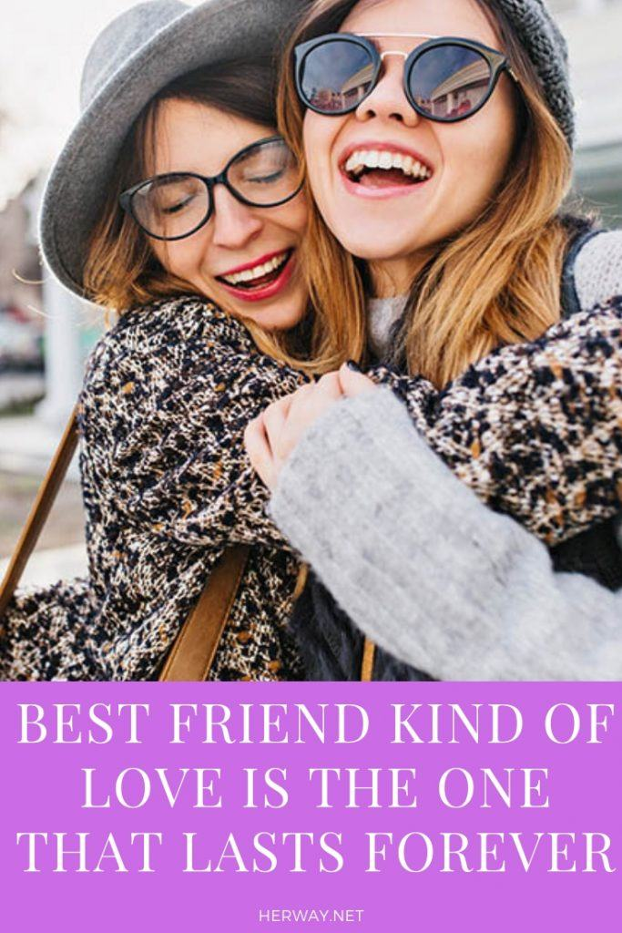 Best Friend Kind Of Love Is The One That Lasts Forever