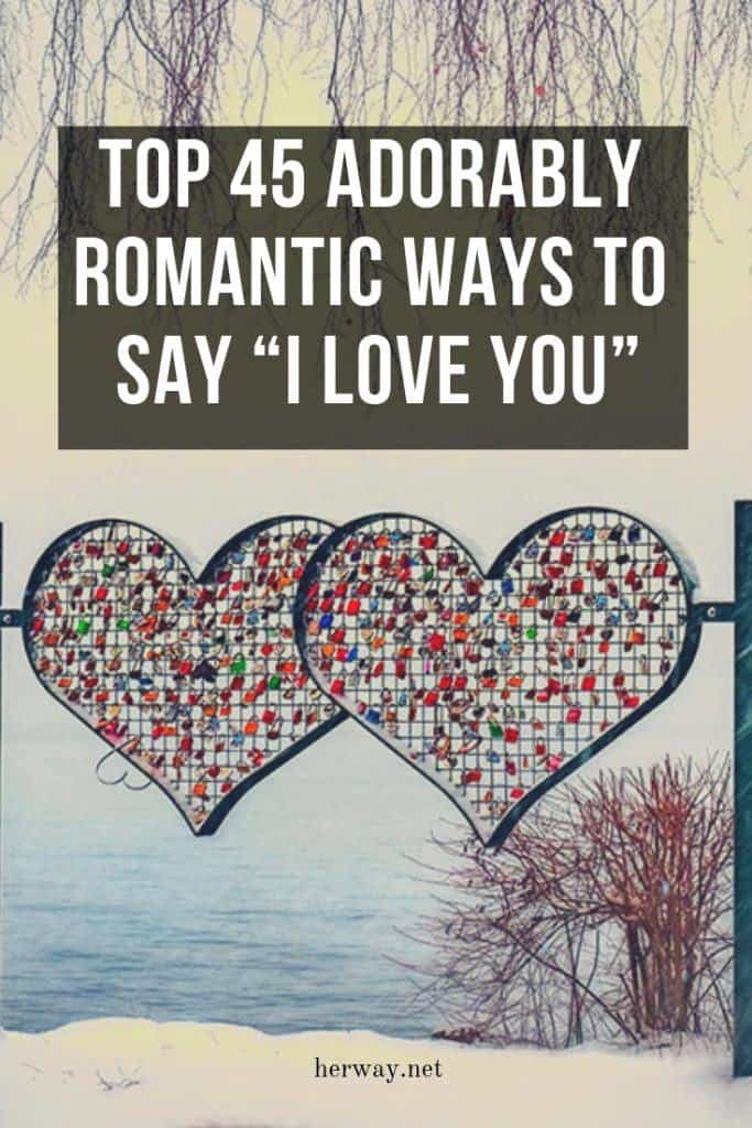 "Top 45 Adorably Romantic Ways To Say ""I Love You"""