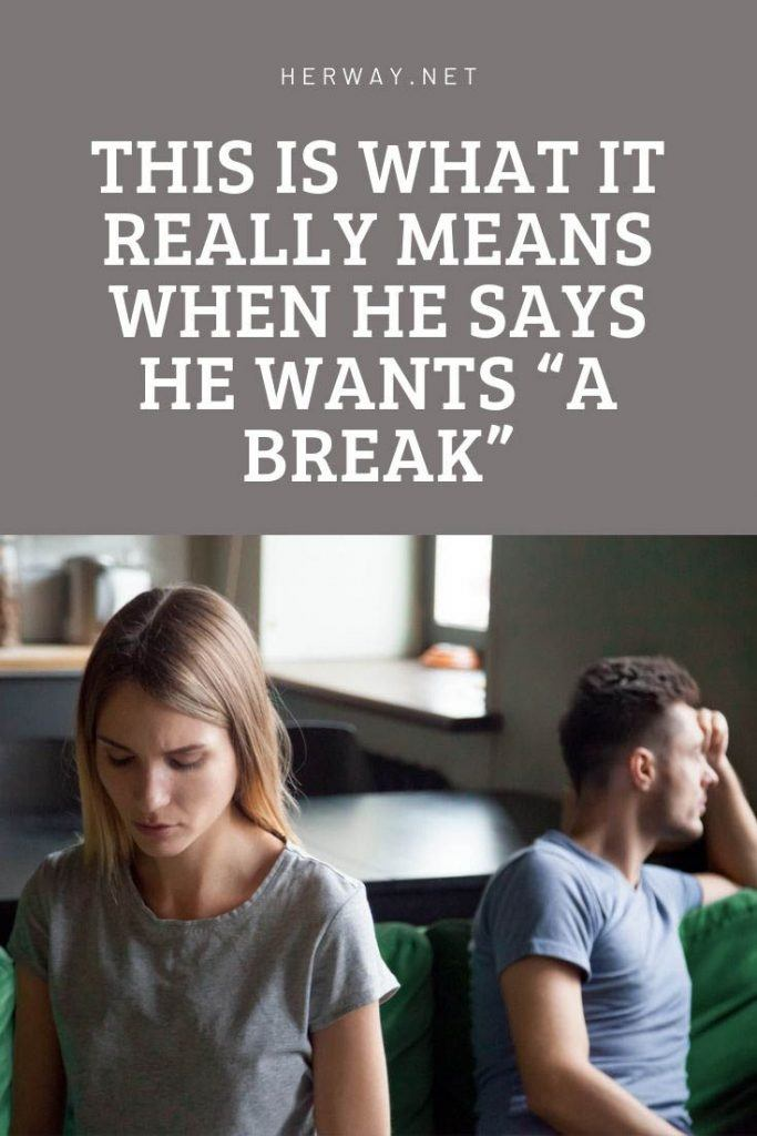 """THIS IS WHAT IT REALLY MEANS WHEN HE SAYS HE WANTS """"A BREAK"""""""