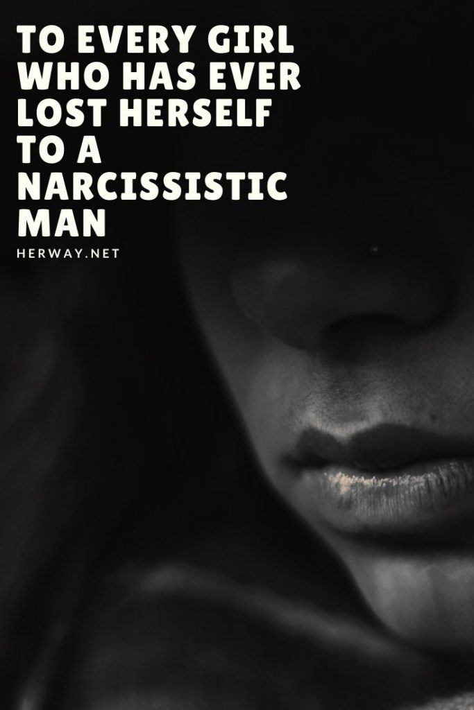 To Every Girl Who Has Ever Lost Herself To A Narcissistic Man