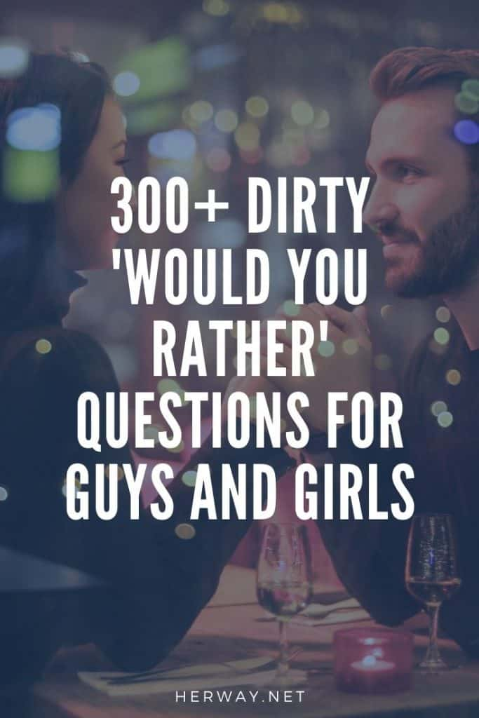 300+ Dirty 'Would You Rather' Questions For Guys And Girls