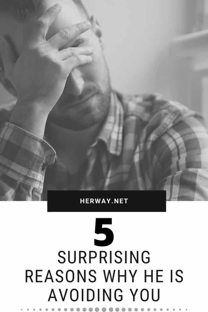 5 Surprising Reasons Why He Is Avoiding You