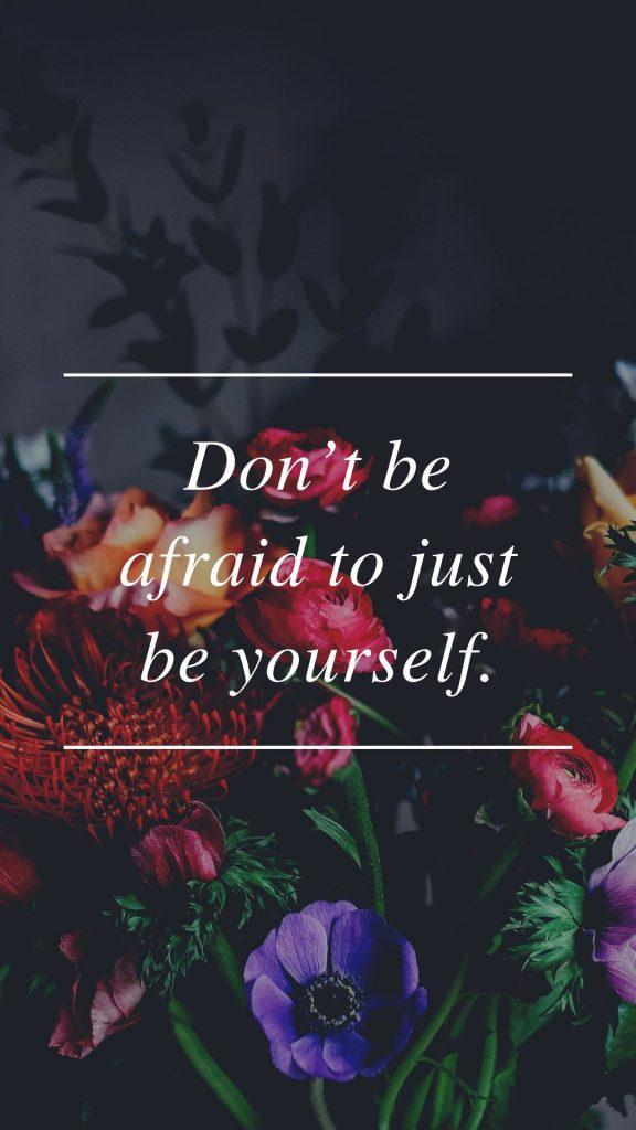 Don't be afraid to just be yourself