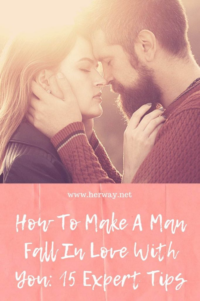 How To Make A Man Fall In Love With You: 15 Expert Tips