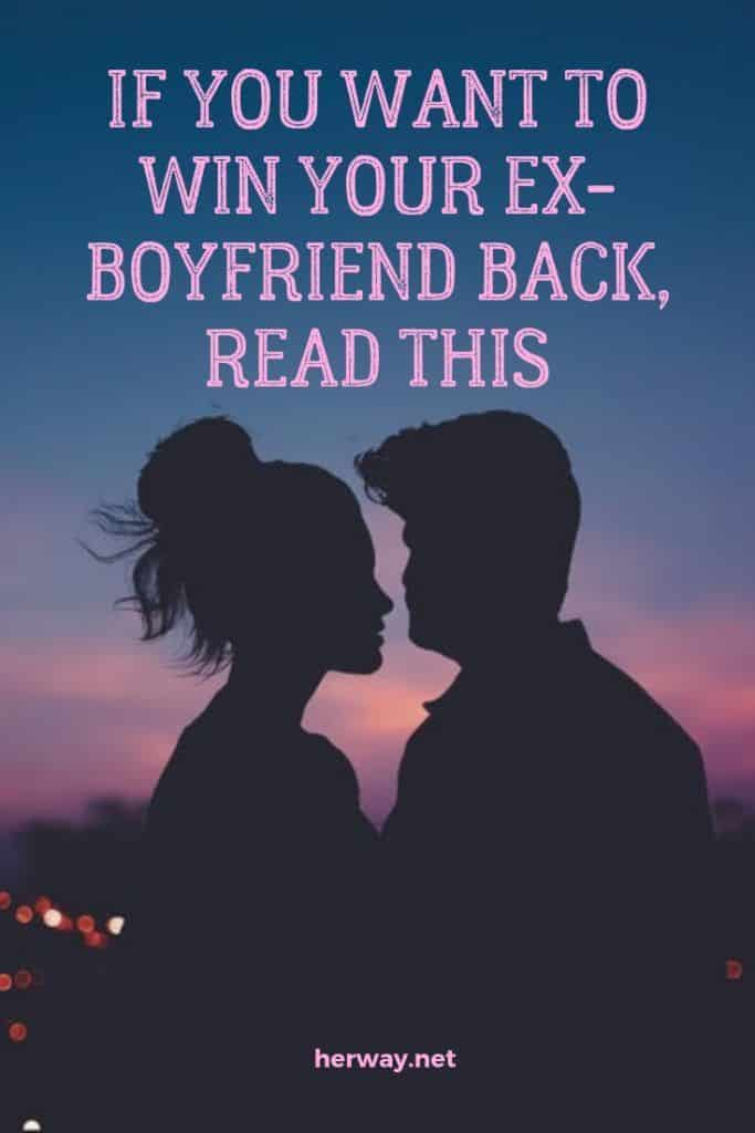 If You Want To Win Your Ex-Boyfriend Back, Read This