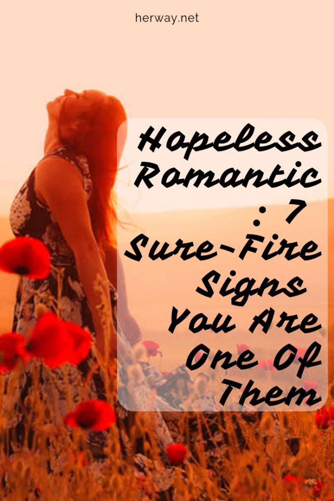 Hopeless Romantic: 7 Sure-Fire Signs You Are One Of Them