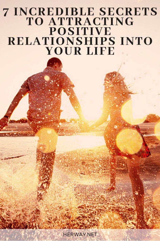 7 Incredible Secrets To Attracting Positive Relationships Into Your Life