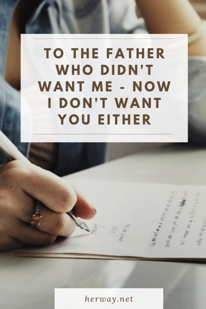 To The Father Who Didn't Want Me - Now I Don't Want You Either