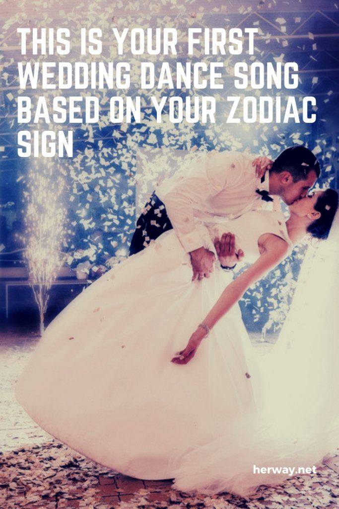 This Is Your First Wedding Dance Song Based On Your Zodiac Sign