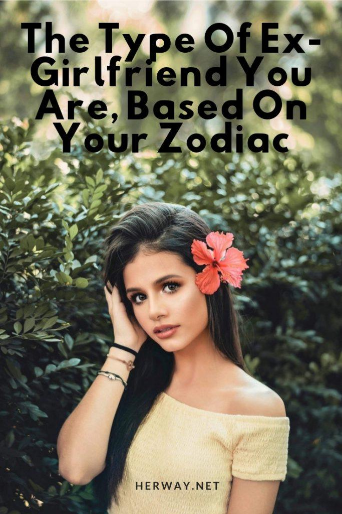 The Type Of Ex-Girlfriend You Are, Based On Your Zodiac