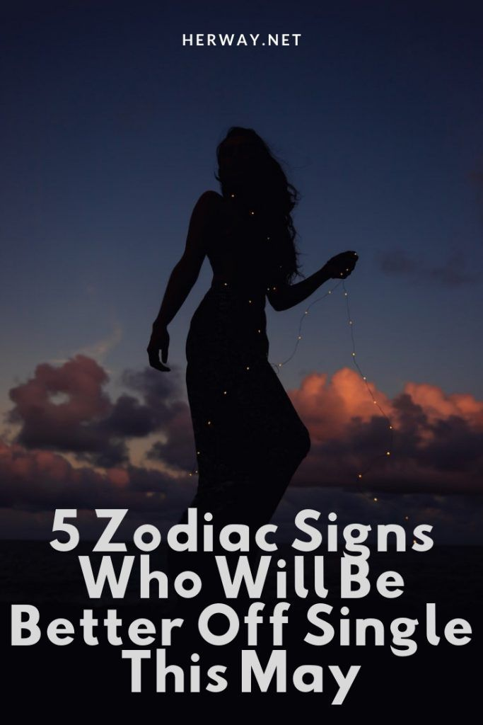 5 Zodiac Signs Who Will Be Better Off Single This May