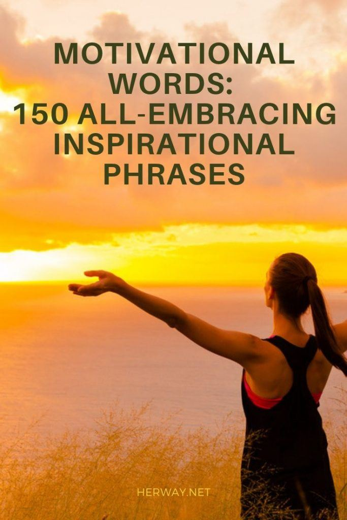 Motivational Words: 150 All-embracing Inspirational Phrases