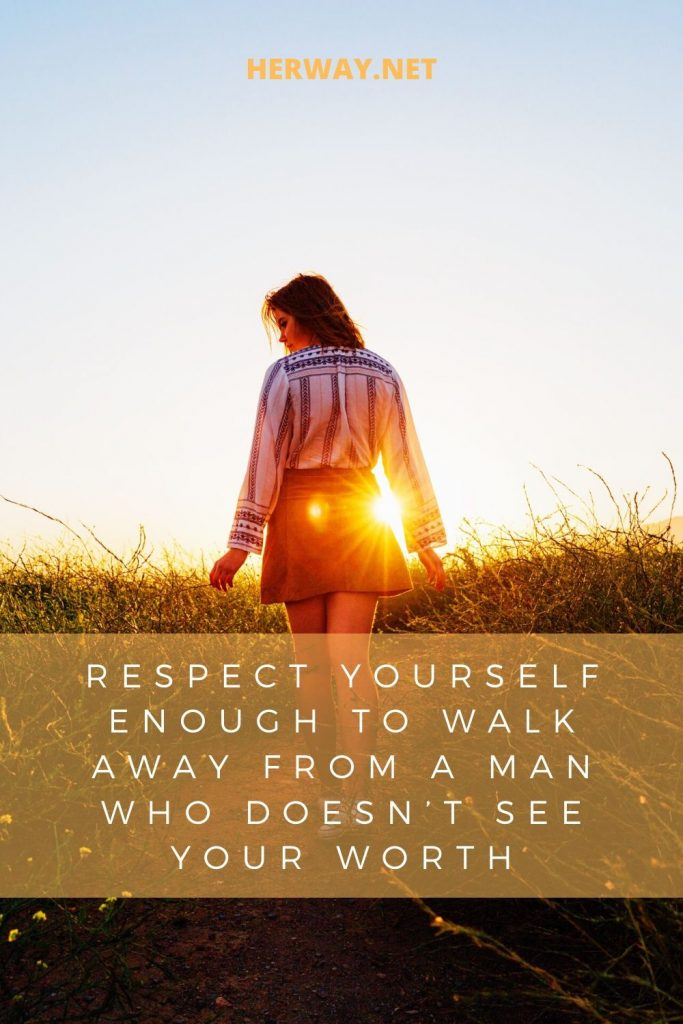 Respect Yourself Enough To Walk Away From A Man Who Doesn't See Your Worth
