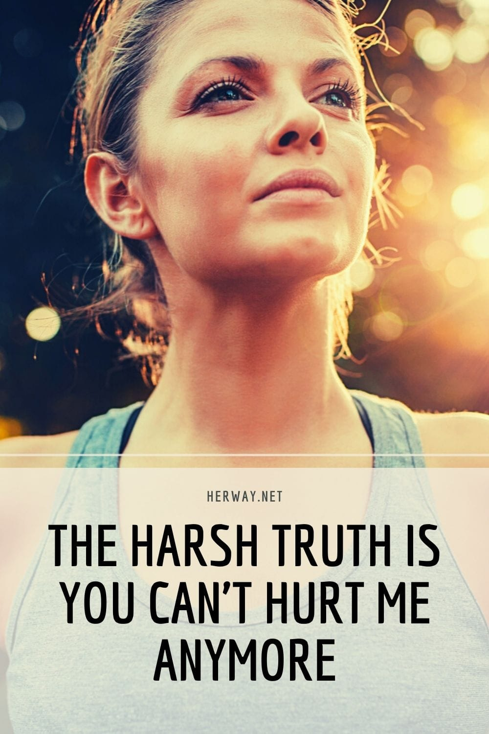 The Harsh Truth Is You Can't Hurt Me Anymore
