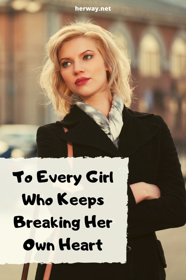 To Every Girl Who Keeps Breaking Her Own Heart
